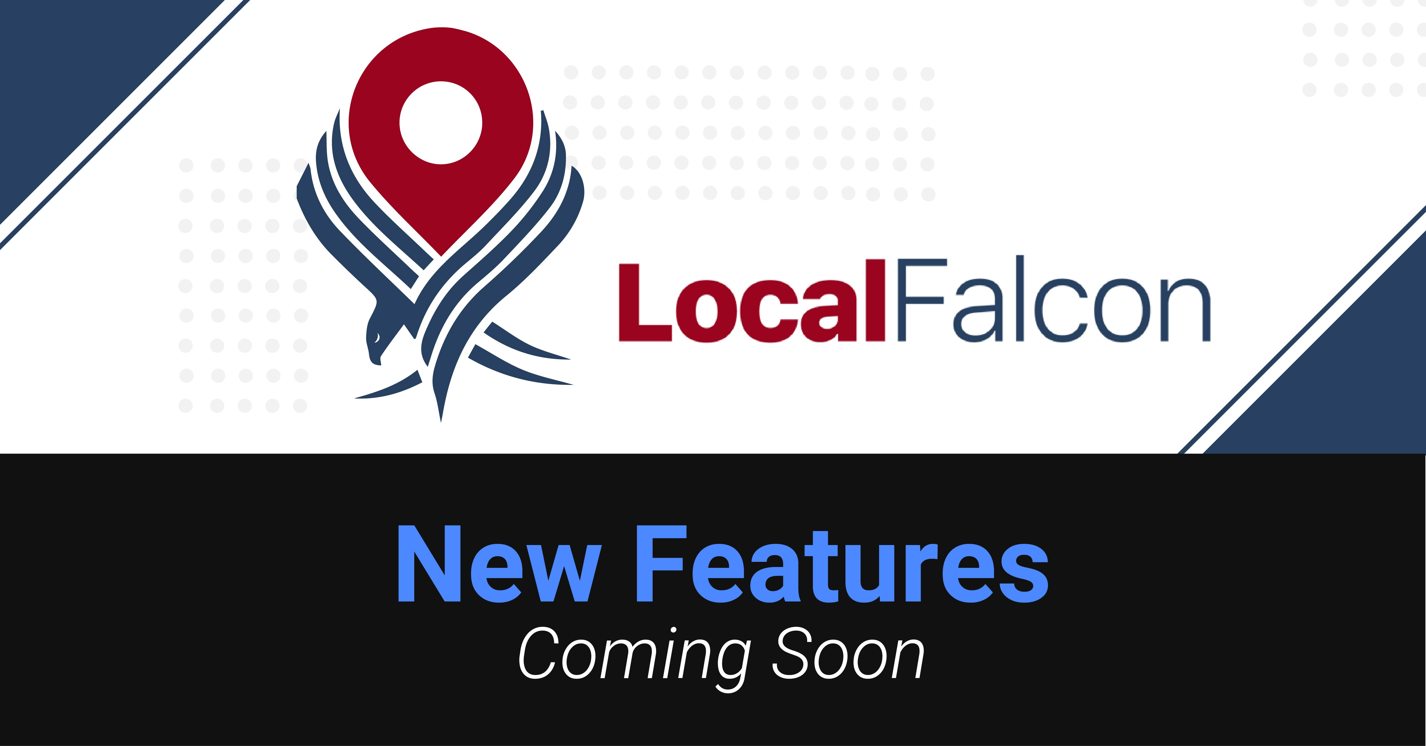 Local Falcon is releasing several highly requested features over the coming weeks. Stay tuned!
