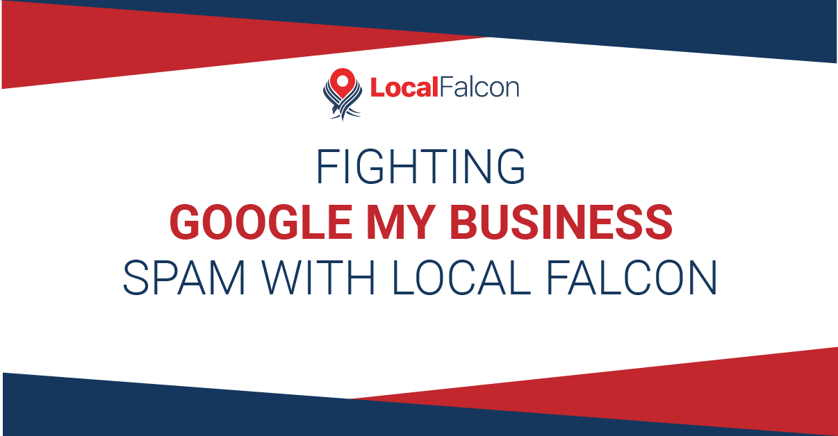 Fighting Google My Business Spam (With Local Falcon)